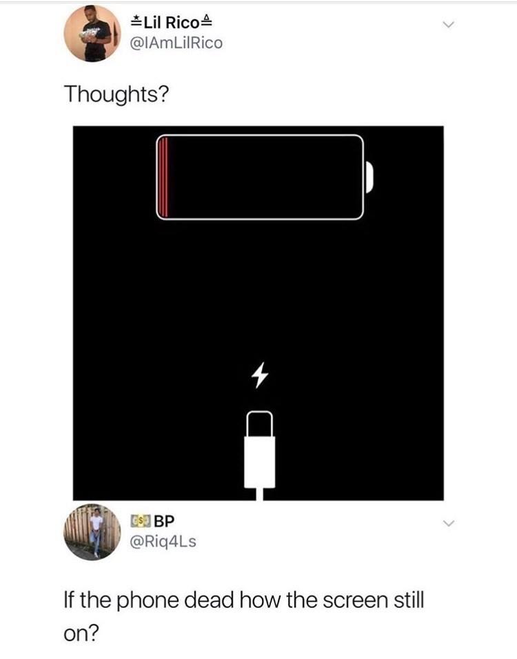 Text - Lil RicoA @IAmLilRico Thoughts? CS BP @Riq4Ls If the phone dead how the screen still on? >