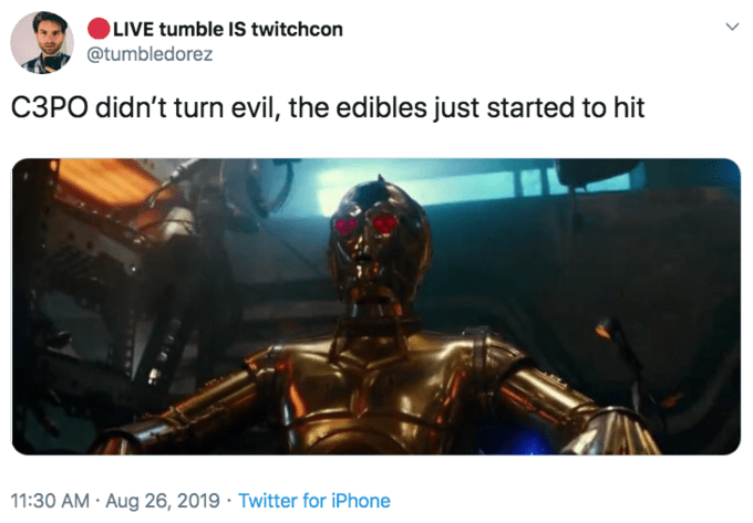 Iron man - LIVE tumble IS twitchcon @tumbledorez C3PO didn't turn evil, the edibles just started to hit 11:30 AM Aug 26, 2019 Twitter for iPhone