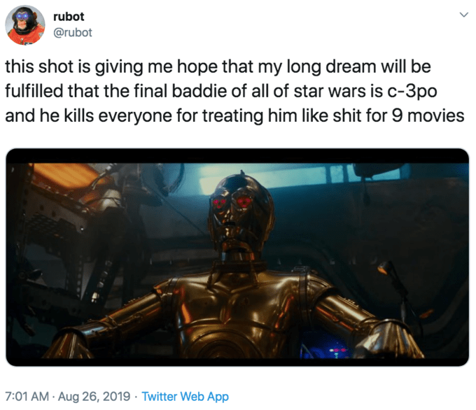 """Meme that reads, """"This shot is giving me hope that my long dream will be fulfilled that the final baddie of all of star wars is c-3po and he kills everyone for treating him like shit for 9 movies"""""""