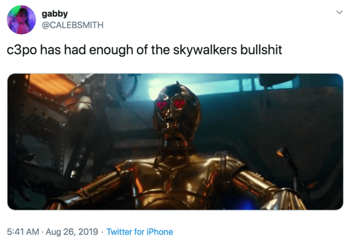 Fictional character - gabby @CALEBSMITH c3po has had enough of the skywalkers bullshit 5:41 AM Aug 26, 2019 Twitter for iPhone