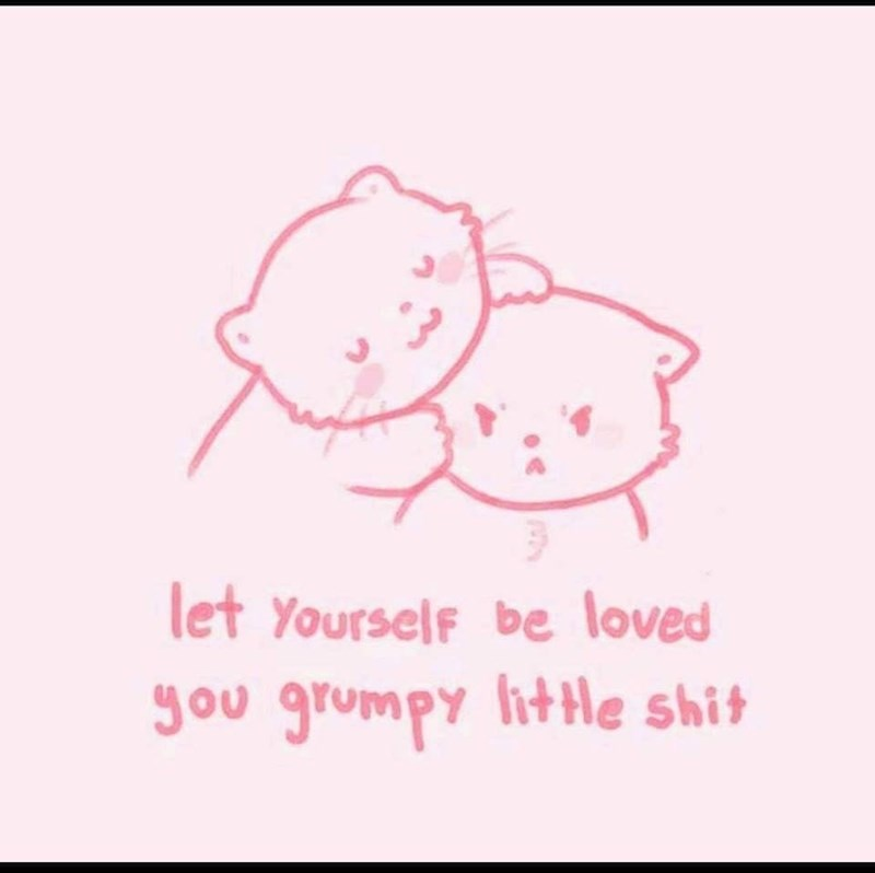 Text - let Yourself be loved Jou grumpy litHe shit