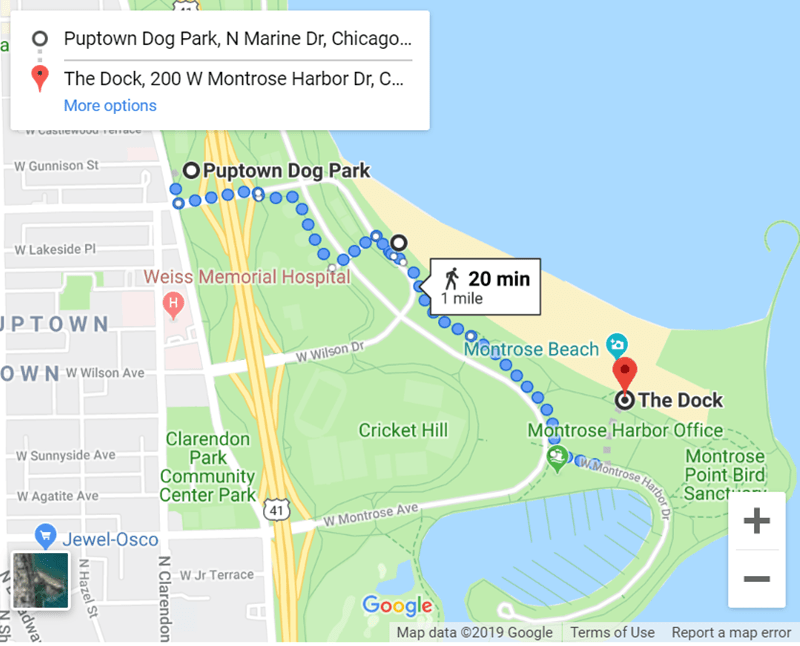 dog tour - Map - Puptown Dog Park, N Marine Dr, Chicago... a The Dock, 200 W Montrose Harbor Dr, C.. More options wCastrewoueave W Gunnison St OPuptown Dog Park W Lakeside Pl Weiss Memorial Hospital H 20 min 1 mile PTOWN Montrose Beach w Wilson Dr OWNwWilson Ave The Dock Montrose Harbor Office wMontrose Harbor ò Cricket Hill Clarendon Park Community Center Park w Sunnyside Ave Montrose Point Bird Sanct W Agatite Ave 41 W Montrose Ave Jewel-Osco W Jr Terrace Google Map data 2019 Google Terms of U