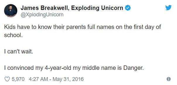 parenting - Text - James Breakwell, Exploding Unicorn @XplodingUnicorn Kids have to know their parents full names on the first day of school. I can't wait. I convinced my 4-year-old my middle name is Danger. 5,970 4:27 AM - May 31, 2016