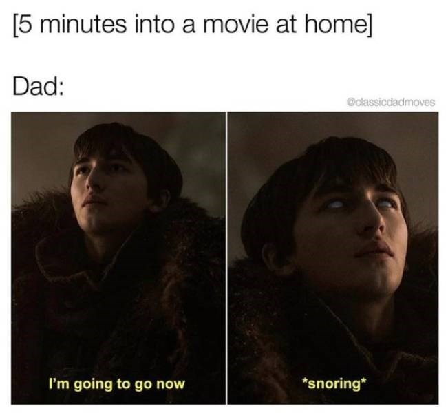 dad joke - Face - [5 minutes into a movie at homel Dad: @classicdadmoves *snoring I'm going to go now