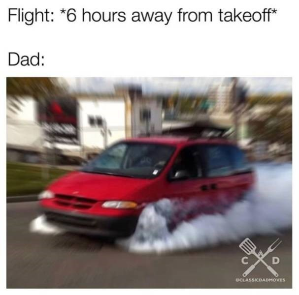 dad joke - Land vehicle - Flight: *6 hours away from takeoff* Dad: C OCLASSICDADMOVES
