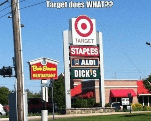 target - Sign - Target does WHAT?? O TARGET STAPLES ALDI Bab Era DICK'S RESTAURANT