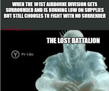 Text - WHEN THE 101ST AIRBORNE DIVISION GETS SURROUNDED AND IS RUNNING LOW ON SUPPLIES BUT STILL CHOOSES TO FIGHT WITH NO SURRENDER noto Norsh THE LOST BATTALION Y Pride