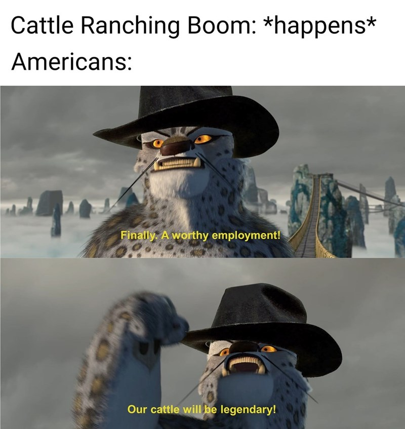 Headgear - Cattle Ranching Boom: *happens* Americans: Finally A worthy employment! Our cattle will be legendary!