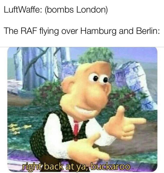 Cartoon - LuftWaffe: (bombs London) The RAF flying over Hamburg and Berlin: ight back at ya, buckaroo
