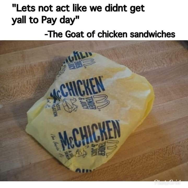 """Text - """"Lets not act like we didnt get yall to Pay day"""" -The Goat of chicken sandwiches cCHICKEN MeCHICKEN SATION"""