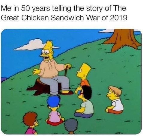 """Funny Simpsons meme - """"Me in 50 years telling the story of The Great Chicken Sandwich War of 2019"""""""