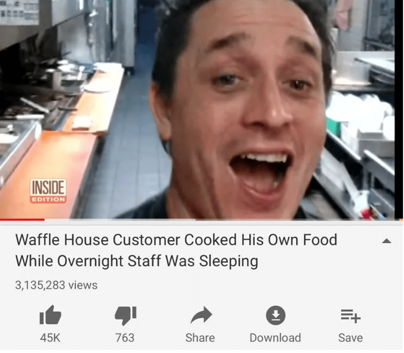 reddit - Face - INSIDE EDITION Waffle House Customer Cooked His Own Food While Overnight Staff Was Sleeping 3,135,283 views Share Download 45K 763 Save