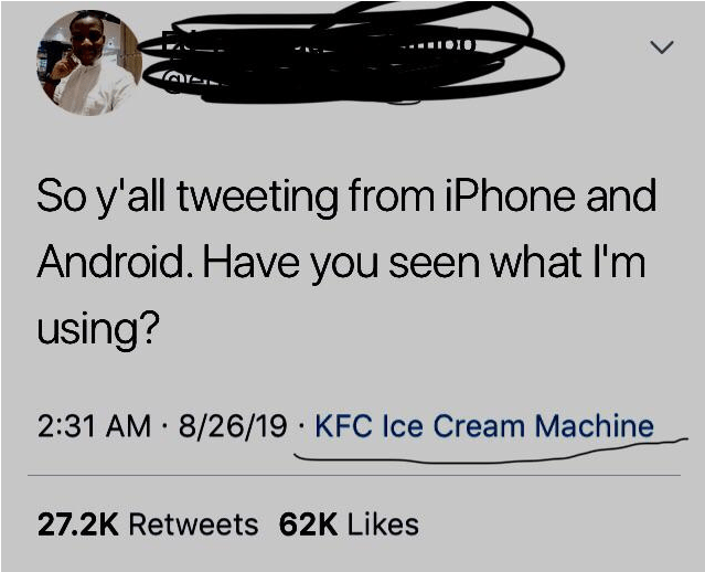 reddit - Text - So y'all tweeting from iPhone and Android. Have you seen what I'm using? 2:31 AM 8/26/19 KFC Ice Cream Machine 27.2K Retweets 62K Likes