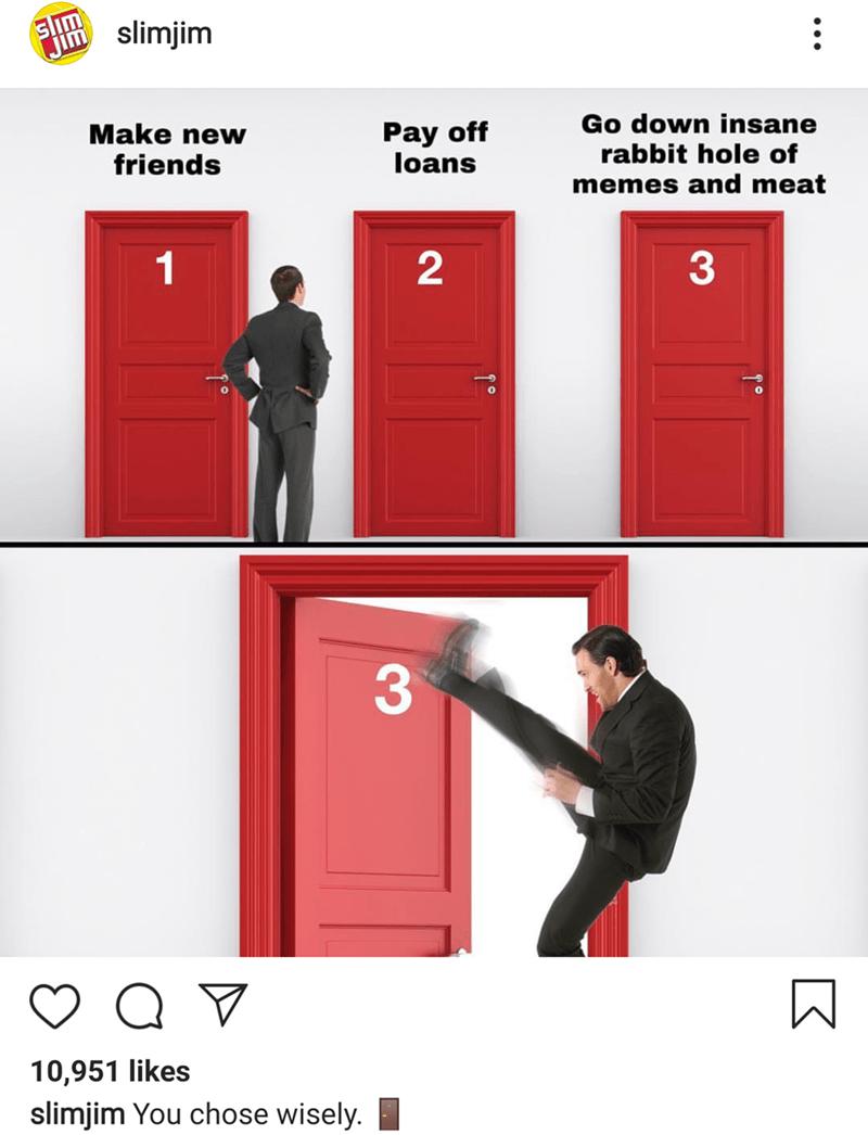 Meme - Door 1: Make new friends; Door 2: Pay off loans; Door 3: Go down insane rabbit hole of memes and meat