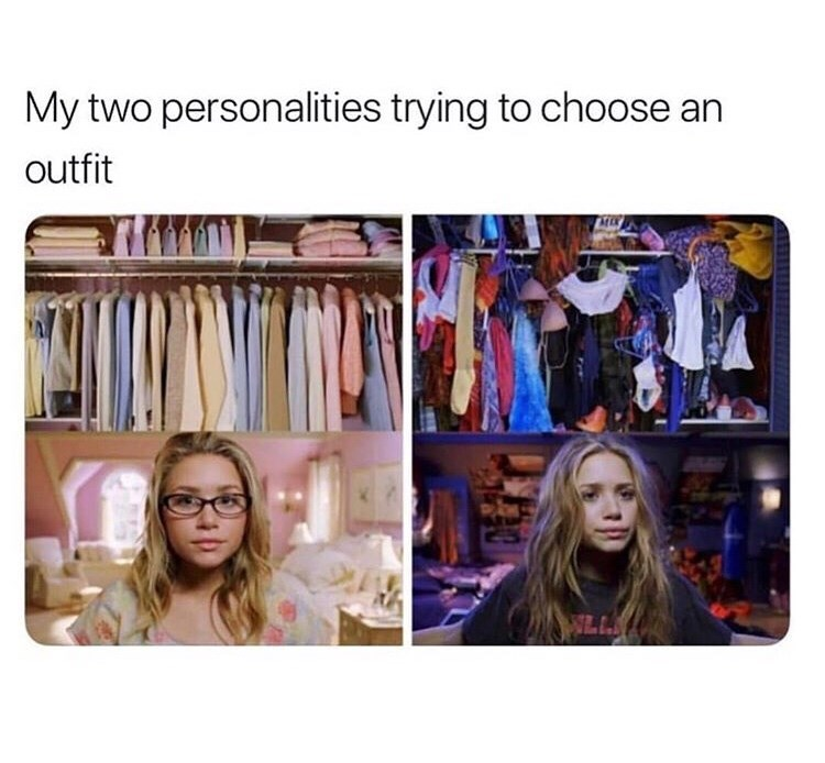 Text - My two personalities trying to choose an outfit WLL