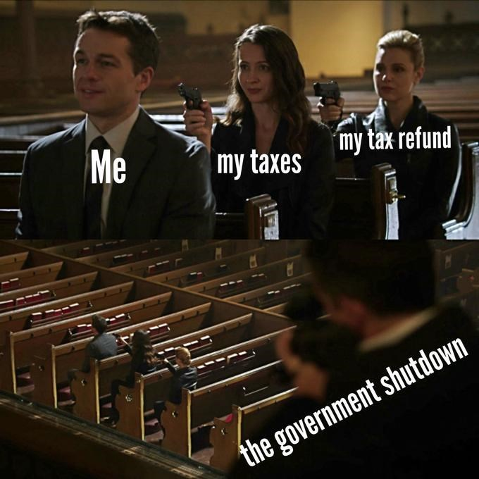 "Assassination Chain meme - ""Me, my taxes, my tax refund, the government shutdown"""