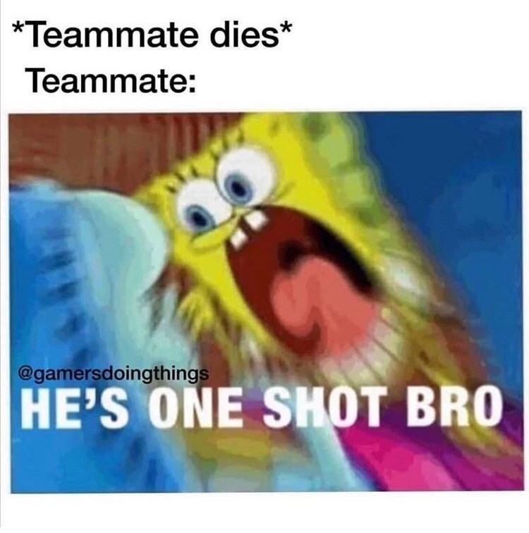 Cartoon - *Teammate dies* Teammate: @gamersdoingthings HE'S ONE SHOT BRO