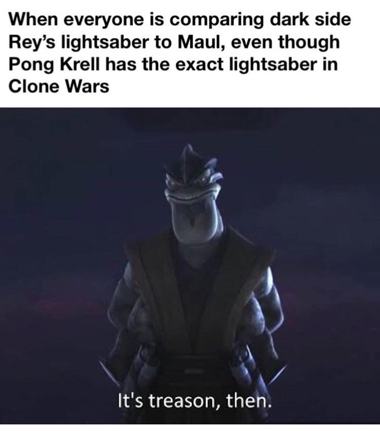 Fictional character - When everyone is comparing dark side Rey's lightsaber to Maul, even though Pong Krell has the exact lightsaber in Clone Wars It's treason, then.