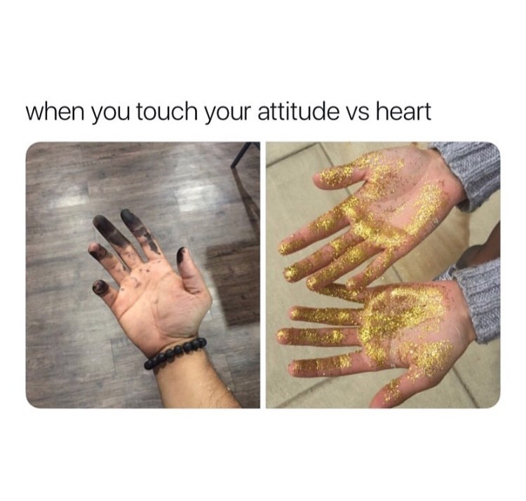 Hand - when you touch your attitude vs heart