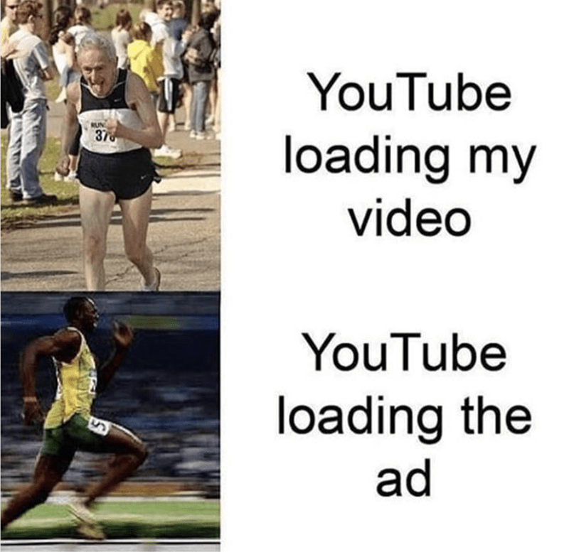 Funny meme expressing that YouTube loads its ads very quickly and the actual videos very slowly
