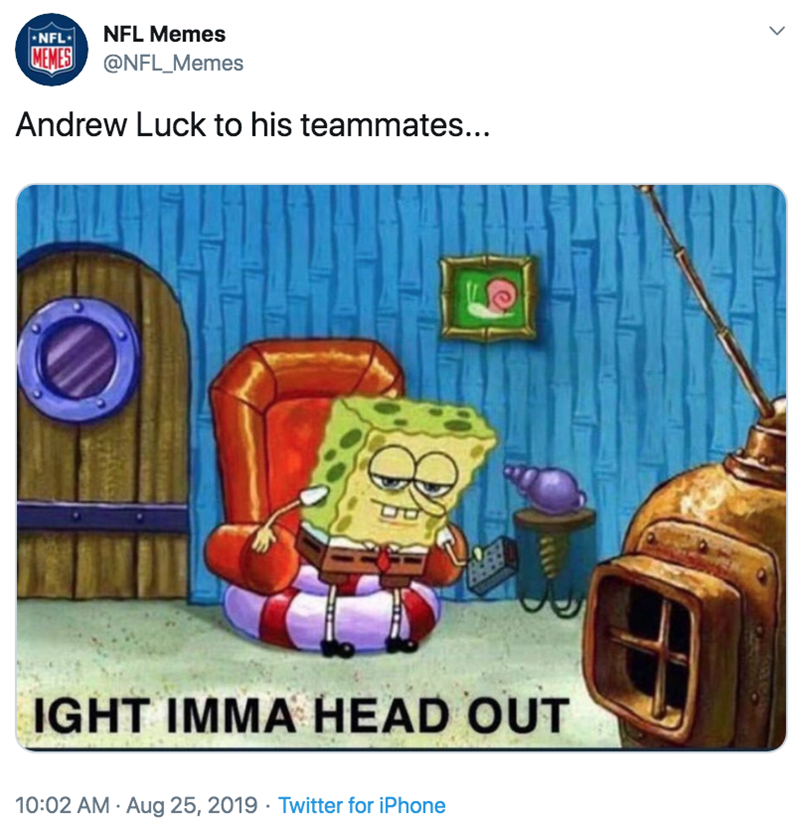 Spongebob - Cartoon - NFL Memes NFL MEMES@NFL_Memes Andrew Luck to his teammates... IGHT IMMA HEAD OUT 10:02 AM Aug 25, 2019 Twitter for iPhone