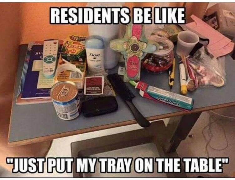"""Funny meme that reads, """"RESIDENTS BE LIKE JUST PUT MY TRAY ON THE TABLE"""""""
