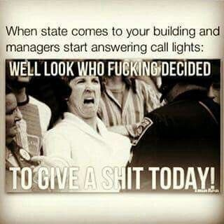 Text - When state comes to your building and managers start answering call lights: WELL LOOK WHO FUGKINGDECIDED TO GIVE A SHIT TODAY!