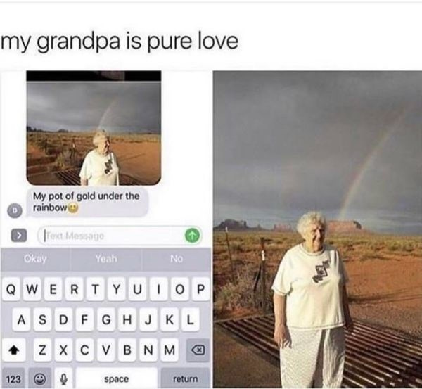 Text - my grandpa is pure love My pot of gold under the rainbow rext Message Okay Yeah No QWERTY UIOP ASDFG HJKL Z X CV BNM 123 return space