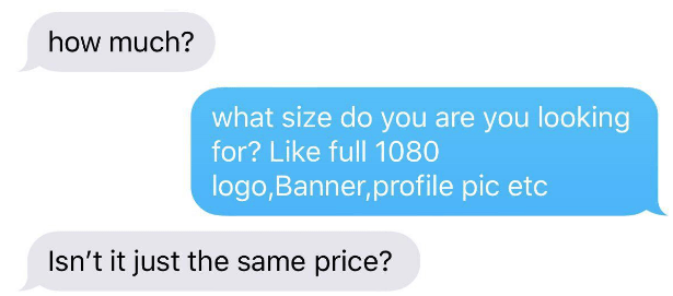 choosing beggar - Text - how much? what size do you are you looking for? Like full 1080 logo,Banner,profile pic etc Isn't it just the same price?