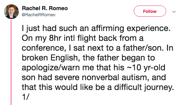 language barrier - Text - Rachel R. Romeo Follow @RachelRRomeo I just had such an affirming experience On my 8hr intl flight back from a conference, I sat next to a father/son. In broken English, the father began to apologize/warn me that his 10 yr-old son had severe nonverbal autism, and that this would like be a difficult journey. 1/