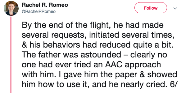 language barrier - Text - Rachel R. Romeo Follow @RachelRRomeo By the end of the flight, he had made several requests, initiated several times, & his behaviors had reduced quite a bit. The father was astounded clearly no one had ever tried an AAC approach with him. I gave him the paper & showed him how to use it, and he nearly cried. 6/