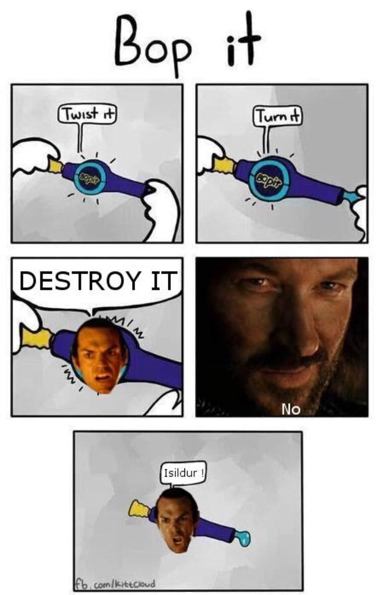 """Funny comic - """"Bop it: Turn it; Twist it; DESTROY IT; No; Isildur"""""""
