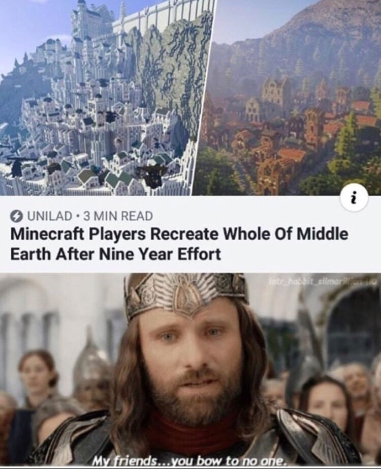 People - i UNILAD 3 MIN READ Minecraft Players Recreate Whole Of Middle Earth After Nine Year Effort latrhabbit ellmarilion My friends...you bow to no one