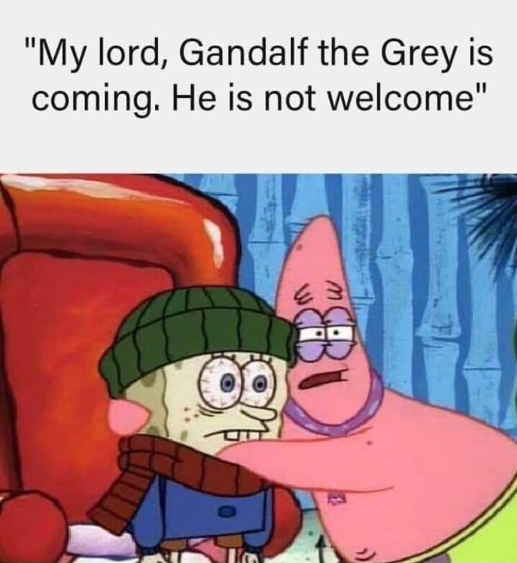 """Cartoon - """"My lord, Gandalf the Grey is coming. He is not welcome"""""""