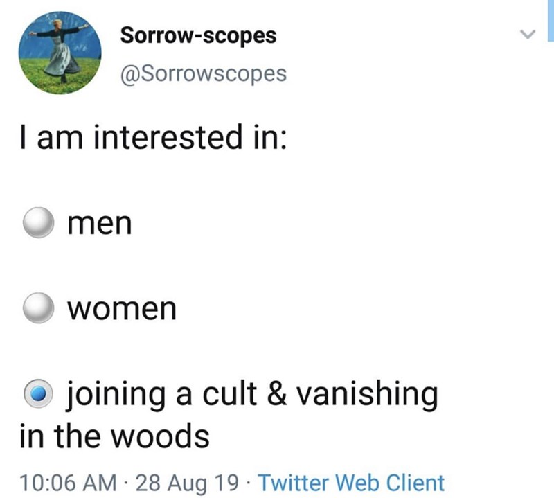 Text - Sorrow-scopes @SorrowSCopes I am interested in men women joining a cult & vanishing in the woods 19 Twitter Web Client 10:06 AM 28