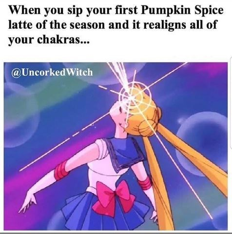 Cartoon - When you sip your first Pumpkin Spice latte of the season and it realigns all of your chakras... @UncorkedWitch