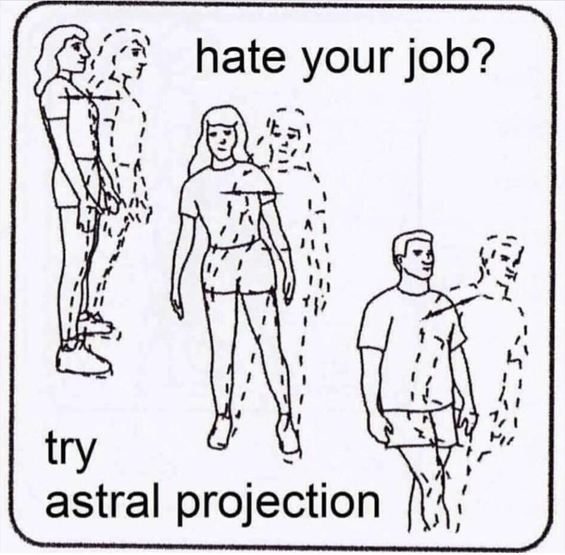 meme - Line art - hate your job? try astral projection