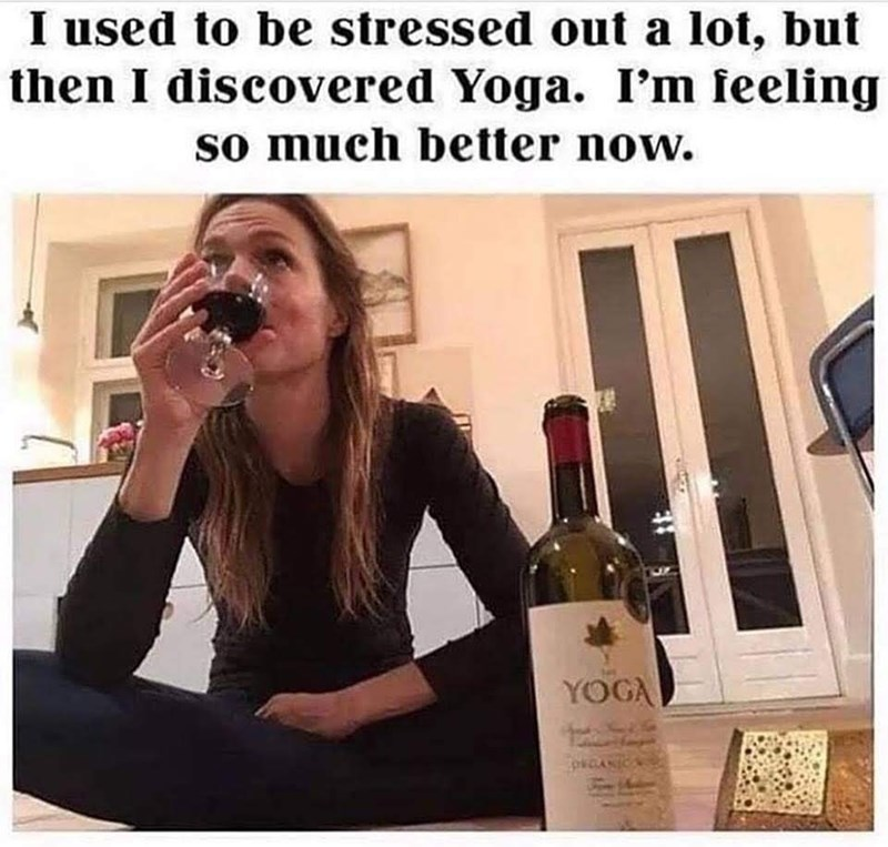 meme - Wine bottle - I used to be stressed out a lot, but then I discovered Yoga. I'm feeling so much better now. YOGA pkCANIC