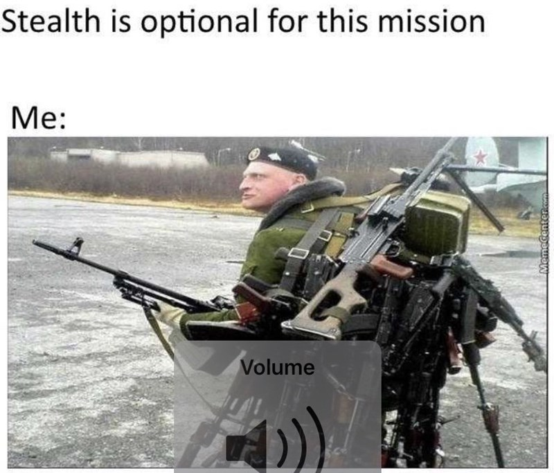 """Funny meme - """"Stealth is optional for this mission; Me: ..."""""""