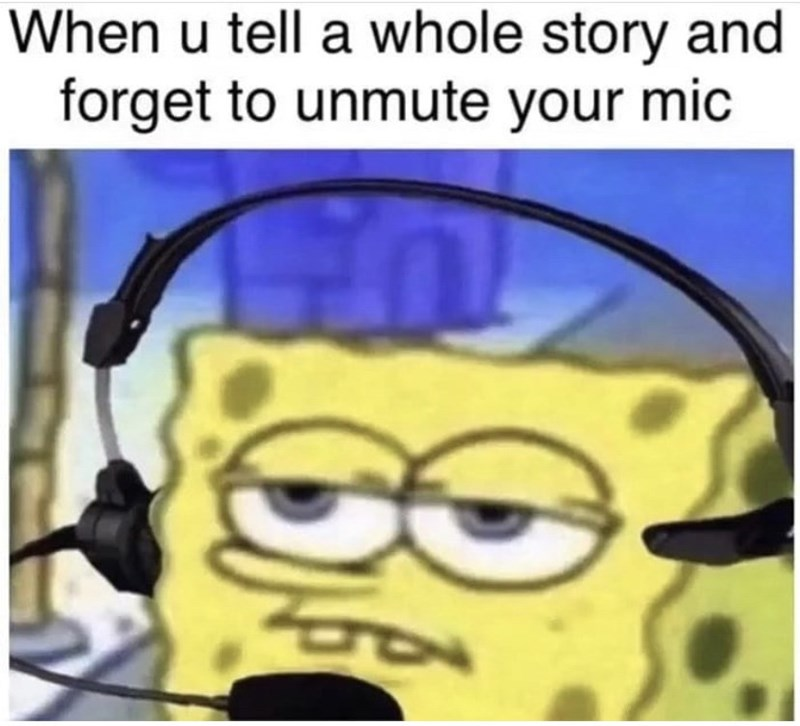 Cartoon - When u tell a whole story and forget to unmute your mic