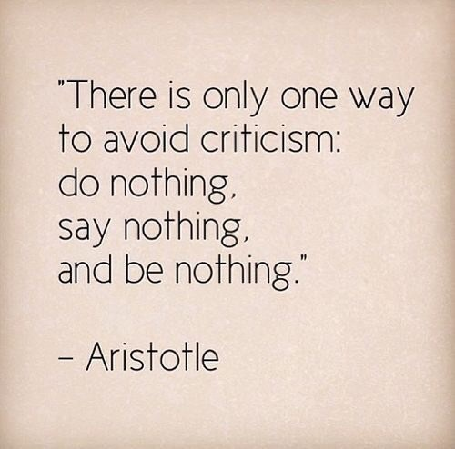 inspirational - Text - There is only one way to avoid criticism: do nothing. say nothing. and be nothing. - Aristotle