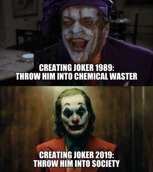 Clown - CREATING JOKER 1989: THROW HIM INTO CHEMICAL WASTER CREATING JOKER 2019: THROW HIM INTO SOCIETY