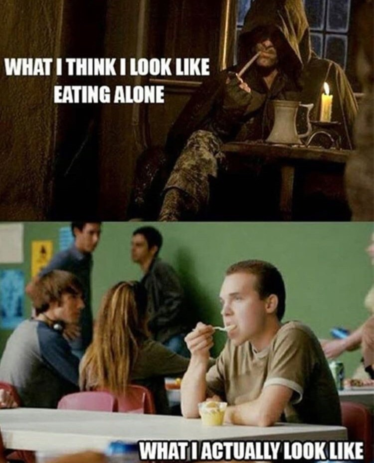 Photo caption - WHAT I THINK I LOOK LIKE EATING ALONE WHATIACTUALLY LOOK LIKE