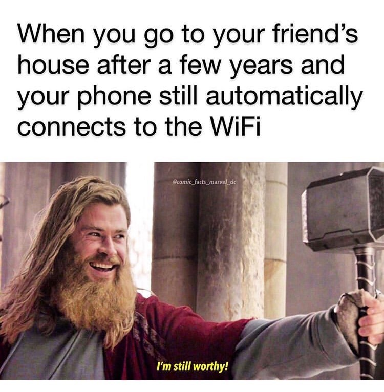 Text - When you go to your friend's house after a few years and your phone still automatically connects to the WiFi Ecomic facts marvel_dc I'm still worthy!