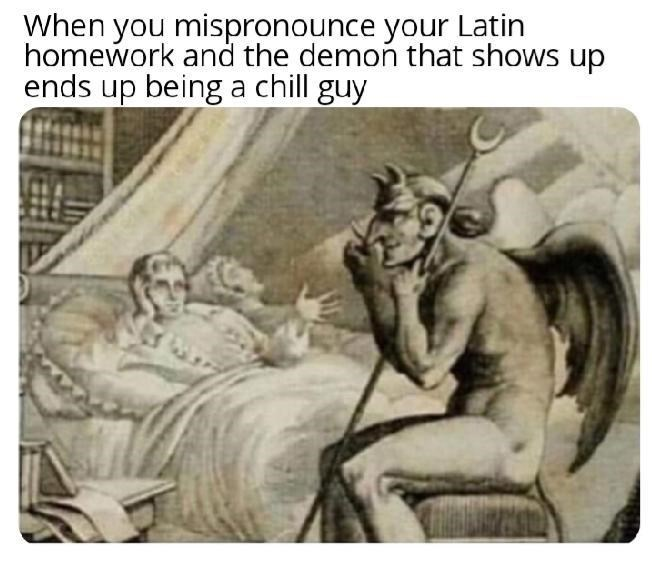 meme - Cartoon - When you mispronounce your Latin homework and the demoń that shows up ends up being a chill guy