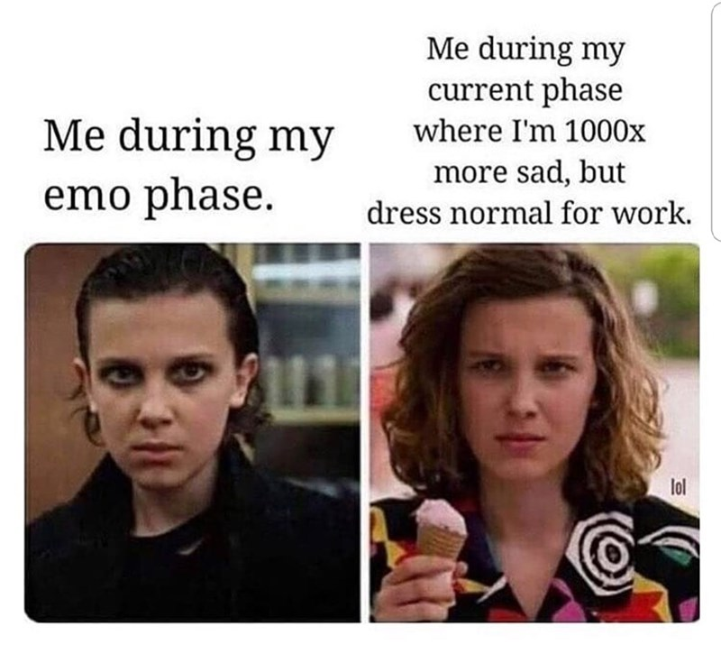 meme - Face - Me during my current phase Me during my emo phase. where I'm 1000x more sad, but dress normal for work. lol