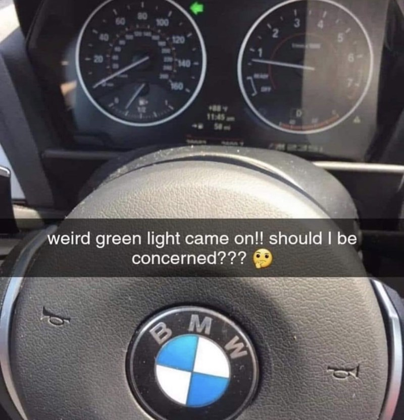 meme - Steering part - 140 11:45 58 weird green light came on!! should I be concerned??? B W