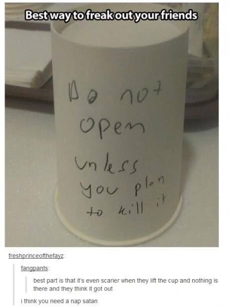 Text - Best way to freakout your friends pen nkss You plan freshprinceofthefayz fangpants best part is that it's even scarier when they lift the cup and nothing is there and they think it got out I think you need a nap satan