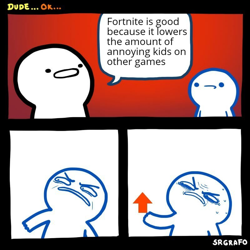 Cartoon - DUDE... OK... Fortnite is good because it Towers the amount of annoying kids on other games SRGRAFO
