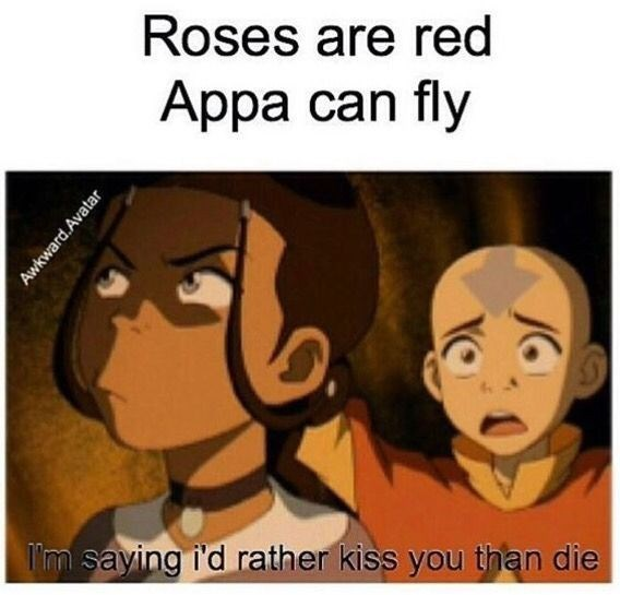 Cartoon - Roses are red Appa can fly l'm saying i'd rather kiss you than die Awkward.Avatar